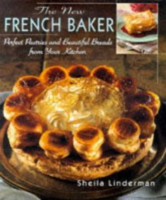 The New French Baker: Perfect Pastries And Beautiful Breads From Your Kitchen