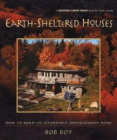 underground homes | Earth-Sheltered Houses, How to Build an Affordable Underground Home ...