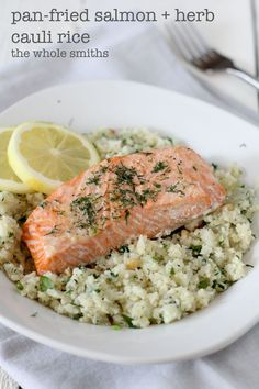 Pan Roasted Salmon and Lemon Herb Cauliflower Rice from the Whole Smiths. Takes 30 minutes and is paleo friendly, #Whole30 compliant and gluten free. A must-Pin!