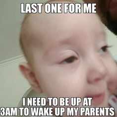 Not really. A WMD couldn't wake me! #babymeme #drunkbaby