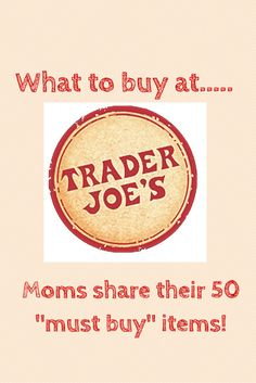 "Moms share their 50 favorite ""must buy"" items from Trader Joe's. Includes a printable list."