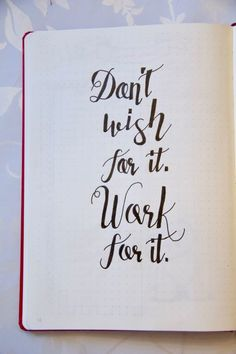 Bullet Journal Inspiration Quote - Dont wish for it Work for it
