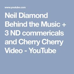 Neil Diamond Behind the Music + 3 ND commericals and Cherry Cherry Video - YouTube