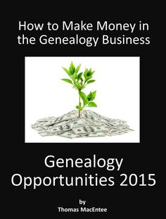 http://Amazon.com: Genealogy Opportunities 2015: How to Make Money in the Genealogy Business eBook: Thomas MacEntee: Kindle Store