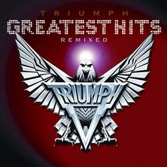 Triumph  : Greatest Hits Remixed – Sept 2014