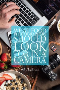 What Food Photographers should look for in a food camera and consider the best camera for food photography