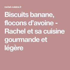 Biscuits banane, flocons d'avoine - Rachel et sa cuisine gourmande et légère