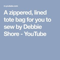 A zippered, lined tote bag for you to sew by Debbie Shore - YouTube