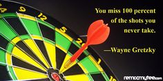 You miss 100 percent of the shots you never take.  Wayne Gretzky #inspiration #try