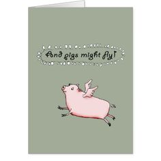 Pigs Might Fly, Pink Pig with wings, humor. Greeting Card