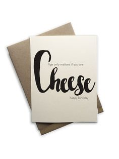 Age only matters if you are cheese Happy Birthday, Birthday, age, old, notecard, blank card, folded card, humor, typography
