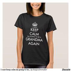 I cant keep calm im going to be grandma again tee