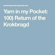 Yarn in my Pocket: 100) Return of the Krokbragd