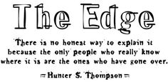 I love this quote so much I have it tattood on my upper thigh.