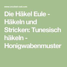Die Häkel Eule - Häkeln und Stricken: Tunesisch häkeln - Honigwabenmuster