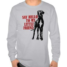 Say hello to my little friend, it's just a Great Dane. Shirts with funny Great Dane statements for Great Dane fans
