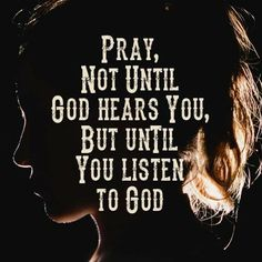 Listen for Jehovah's answers to your prayers by reading his Word the Bible daily.