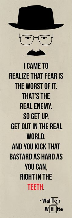 Fear Is The Real Enemy! www.ochomesbyjeff.com #orangecountyrealtor #jeffforhomes #breakingbad