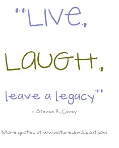 """Live, laugh, leave a legacy"" quote by Steven R. Covey"