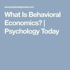 What Is Behavioral Economics?   Psychology Today