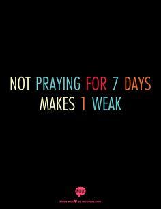 not praying for 7 days makes 1 weak