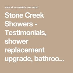 Stone Creek Showers - Testimonials, shower replacement upgrade, bathroom remodeling, Colleyville, Southlake, Grapevine, Fort Worth