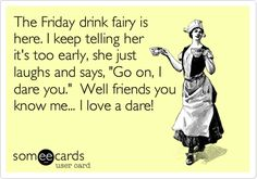 Search results for 'friends' Ecards from Free and Funny cards and hilarious Posts Funny Friday Memes, Its Friday Quotes, Friday Humor, Funny Quotes, Funny Memes, Memes Humor, Friday Drinking Quotes, Drunk Quotes, Humor Quotes