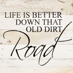 Life is Better down that Old Dirt Road - Painted Sign - 10x10