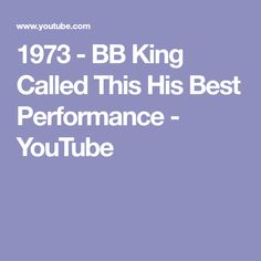 1973 - BB King Called This His Best Performance - YouTube