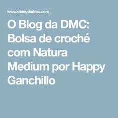 O Blog da DMC: Bolsa de croché com Natura Medium por Happy Ganchillo