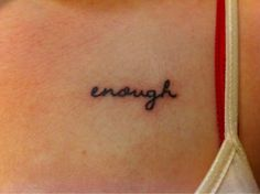 """This is my first tattoo & I'm so in love with it! I got it because I AM enough. Because in my darkest days, I wish something had been there to remind me that I was enough to be worthwhile. Because even if I wasn't enough to someone else, I am enough for myself. Because little things are enough to keep me sane when things aren't great. Because the people I love are enough to keep me going. Because love is enough & because you are enough."" Love this"