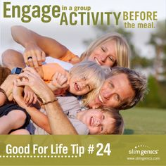 Good for Life Tip #24: Before you eat, go for a walk, bike ride or just toss a ball around. www.slimgenics.com