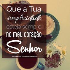 """""""Que a Tua simplicidade esteja sempre no meu coração, Senhor."""""""