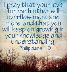 Philippians 1:9   https://www.facebook.com/photo.php?fbid=10151829274073091