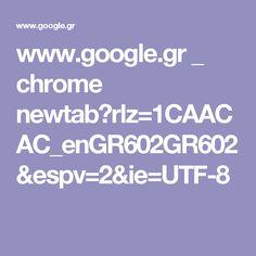 www.google.gr _ chrome newtab?rlz=1CAACAC_enGR602GR602&espv=2&ie=UTF-8