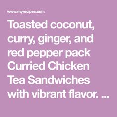 Toasted coconut, curry, ginger, and red pepper pack Curried Chicken Tea Sandwiches with vibrant flavor. One bite and you'll discover why these