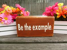 Be The Example Quote Block ~ Custom Quote Block ~ Personalized Wood Quote Blocks ~ Quotes On Wood ~ Personalized Wooden Gifts ~ Rustic Decor by WoodenHomeDecorStore on Etsy