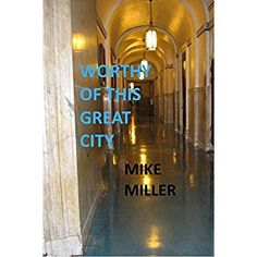 #BookReview of #WorthyofThisGreatCity from #ReadersFavorite - https://readersfavorite.com/book-review/worthy-of-this-great-city  Reviewed by Christian Sia for Readers' Favorite  Readers looking for a character-driven tale with a strong storyline will enjoy Mike Miller's Worthy of This Great City, a novel with powerful themes that are masterfully integrated into the plot. Readers will encounter two memorable characters, among others; the journalist, Con Manos, and a celebrity, Ruth Askew. In…