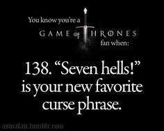 You know you're a Game of Thrones Fan...Seven Hells!!!'
