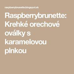 Raspberrybrunette: Krehké orechové oválky s karamelovou plnkou Food And Drink, Math Equations, Searching