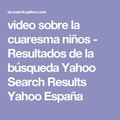 video sobre la cuaresma niños - Resultados de la búsqueda Yahoo Search Results Yahoo España