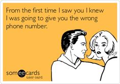 From the first time I saw you I knew I was going to give you the wrong phone number.