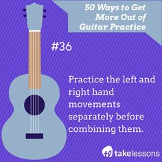 Guitar Tip 36: Practice the left and right hand movements separately before combining them. http://takelessons.com/blog/50-things-to-improve-your-guitar-practice-z01?utm_source=social&utm_medium=blog&utm_campaign=pinterest