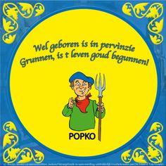Wel geboren is in pervìnzie Grunnen, is t leven goud begunnen!