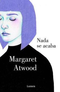 Buy Nada se acaba by Margaret Atwood and Read this Book on Kobo's Free Apps. Discover Kobo's Vast Collection of Ebooks and Audiobooks Today - Over 4 Million Titles! Book Club Books, Book Lists, Good Books, Books To Read, Margaret Atwood, A Handmaids Tale, Feminist Books, Graphic Design Books, Creative Writing Prompts