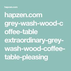 hapzen.com grey-wash-wood-coffee-table extraordinary-grey-wash-wood-coffee-table-pleasing