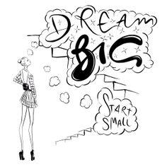 """""""Dream big - start small."""""""