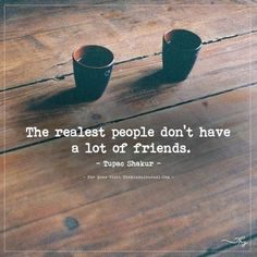 The realest people don't have a lot of friends. - themindsjournal.c...
