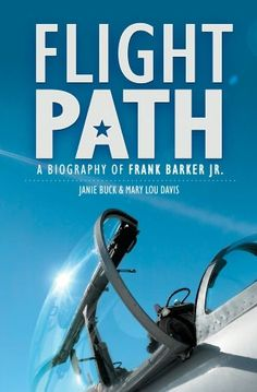 Flightpath: A Biography of Frank Barker  by Mary Lou Davies, Janie Buck $12.99