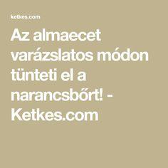 Az almaecet varázslatos módon tünteti el a narancsbőrt! - Ketkes.com